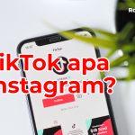 Mana Yang Lebih Baik Untuk Bisnis dan Jualan? TikTok atau Instagram